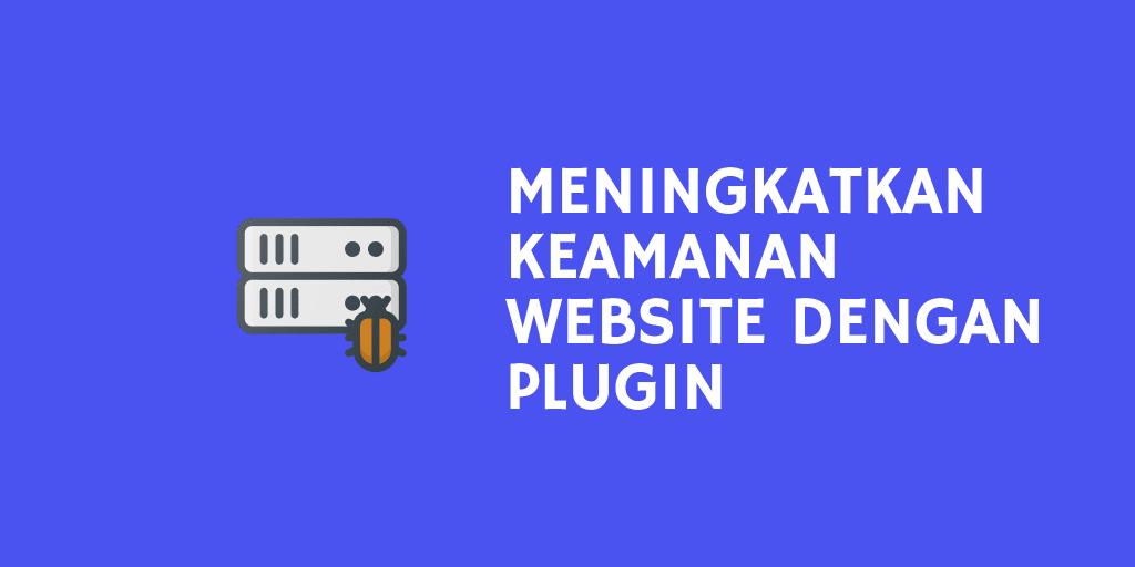 Meningkatkan Keamanan Website Dengan Plugin